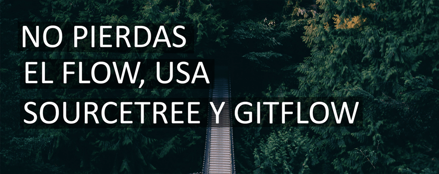 No pierdas el 'flow' usa SourceTree y Gitflow