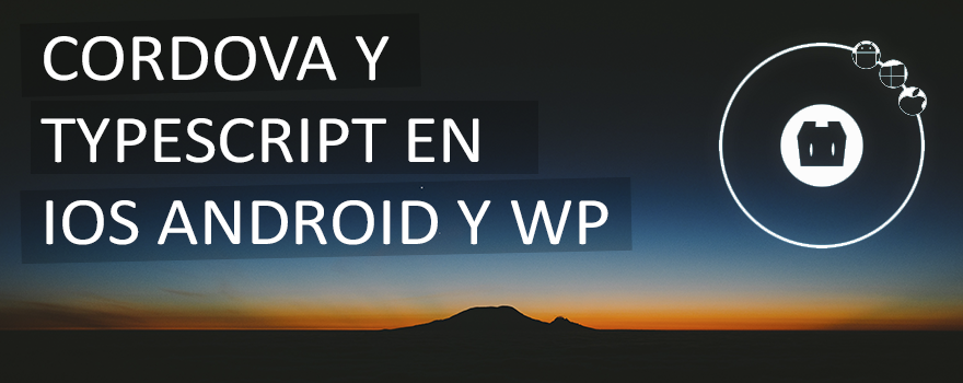 Cordova y TypeScript para Android, iOS y Windows