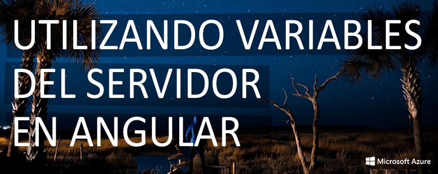 Utilizando variables del servidor en Angular