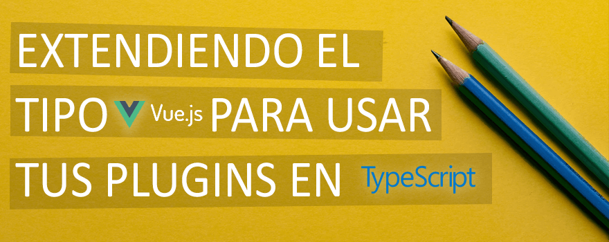 Extendiendo el tipo Vue para usar tus plugins en TypeScript